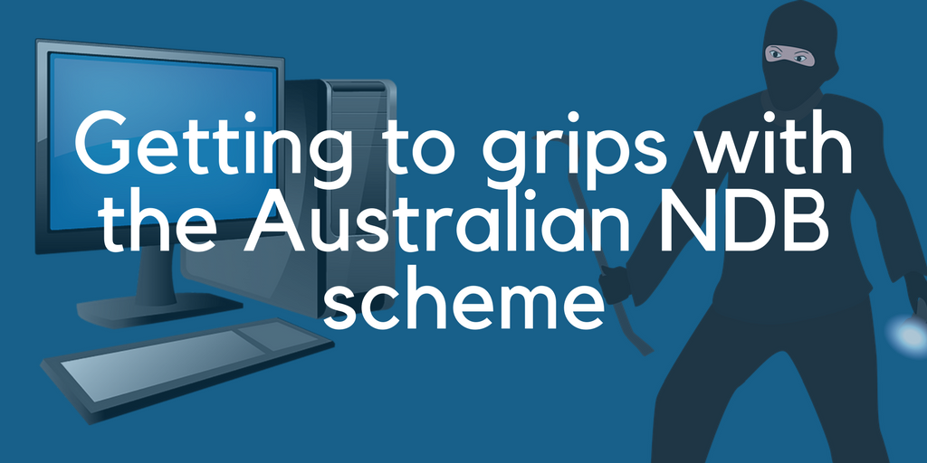 Getting to Grips With the Australian Notifiable Data Breaches Scheme.